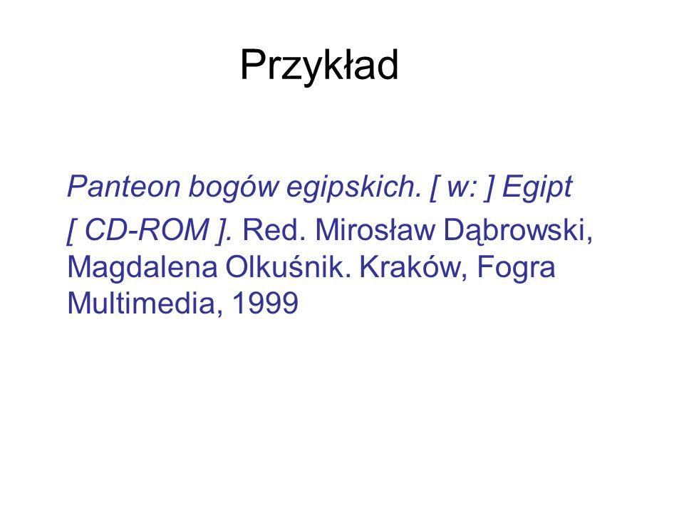 Przykład Panteon bogów egipskich. [ w: ] Egipt [ CD-ROM ]. Red. Mirosław Dąbrowski, Magdalena Olkuśnik. Kraków, Fogra Multimedia, 1999