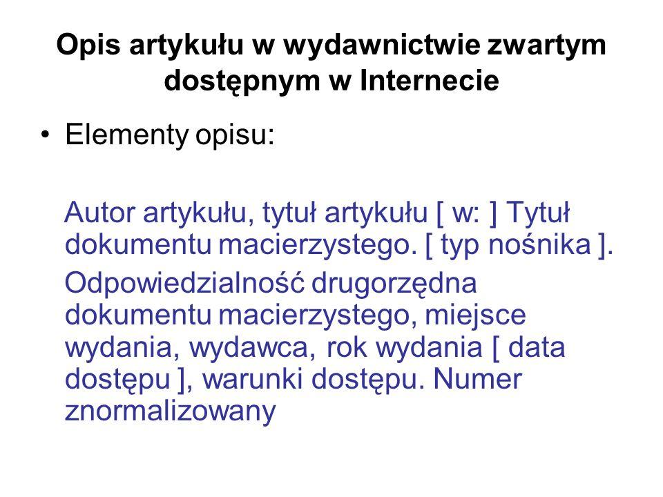 Opis artykułu w wydawnictwie zwartym dostępnym w Internecie Elementy opisu: Autor artykułu, tytuł artykułu [ w: ] Tytuł dokumentu macierzystego. [ typ