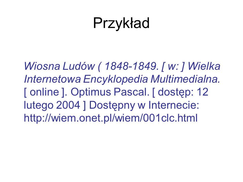 Przykład Wiosna Ludów ( 1848-1849. [ w: ] Wielka Internetowa Encyklopedia Multimedialna. [ online ]. Optimus Pascal. [ dostęp: 12 lutego 2004 ] Dostęp
