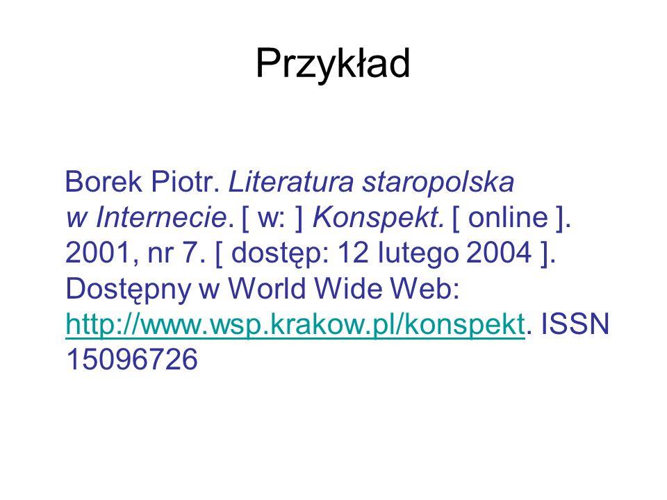 Przykład Borek Piotr. Literatura staropolska w Internecie. [ w: ] Konspekt. [ online ]. 2001, nr 7. [ dostęp: 12 lutego 2004 ]. Dostępny w World Wide