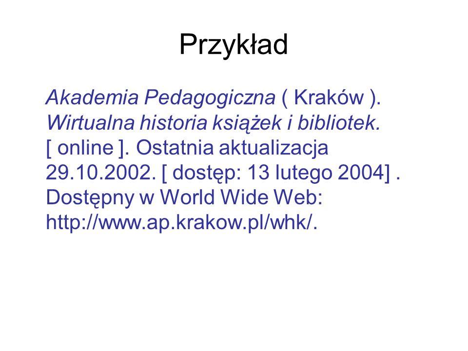 Przykład Akademia Pedagogiczna ( Kraków ). Wirtualna historia książek i bibliotek. [ online ]. Ostatnia aktualizacja 29.10.2002. [ dostęp: 13 lutego 2