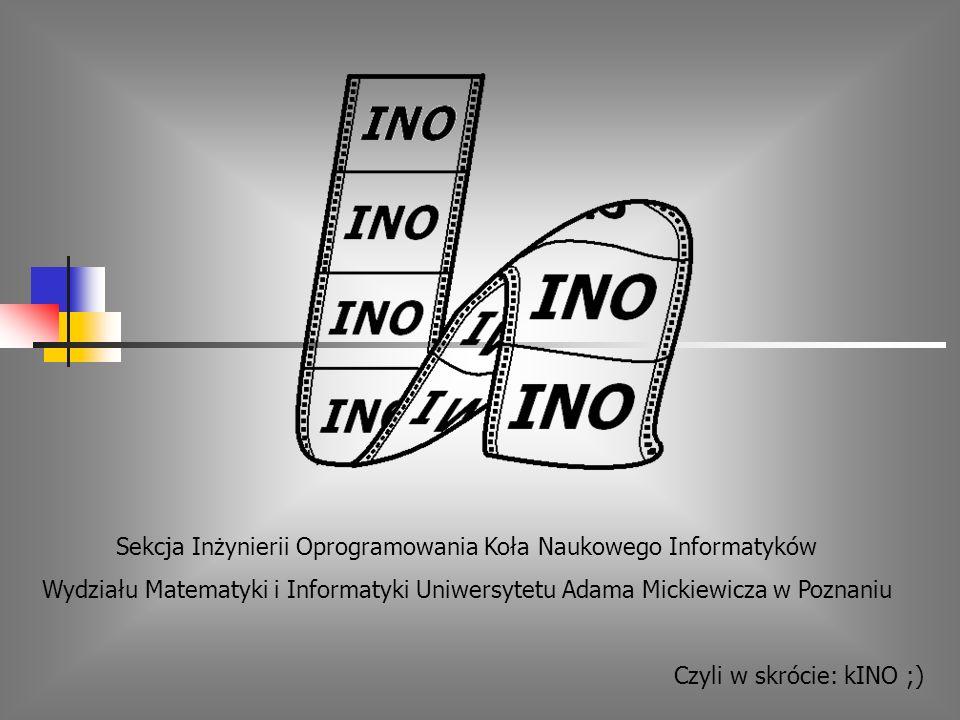 Sekcja Inżynierii Oprogramowania Koła Naukowego Informatyków Wydziału Matematyki i Informatyki Uniwersytetu Adama Mickiewicza w Poznaniu Czyli w skróc