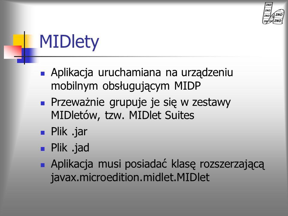 MIDlety Aplikacja uruchamiana na urządzeniu mobilnym obsługującym MIDP Przeważnie grupuje je się w zestawy MIDletów, tzw. MIDlet Suites Plik.jar Plik.