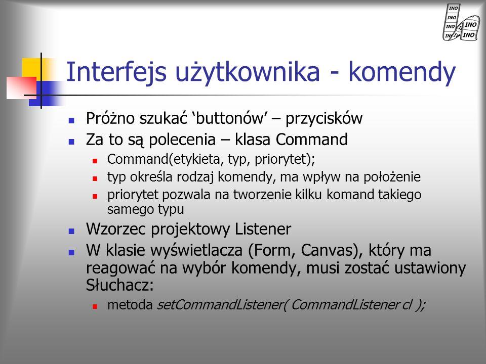 Interfejs użytkownika - komendy Próżno szukać buttonów – przycisków Za to są polecenia – klasa Command Command(etykieta, typ, priorytet); typ określa