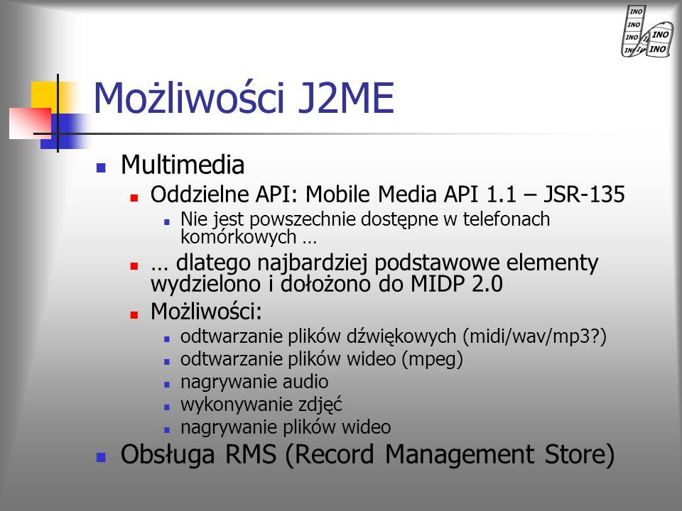 Możliwości J2ME Multimedia Oddzielne API: Mobile Media API 1.1 – JSR-135 Nie jest powszechnie dostępne w telefonach komórkowych … … dlatego najbardzie