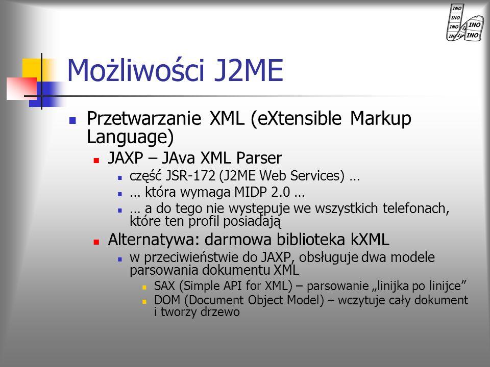 Przetwarzanie XML (eXtensible Markup Language) JAXP – JAva XML Parser część JSR-172 (J2ME Web Services) … … która wymaga MIDP 2.0 … … a do tego nie wy