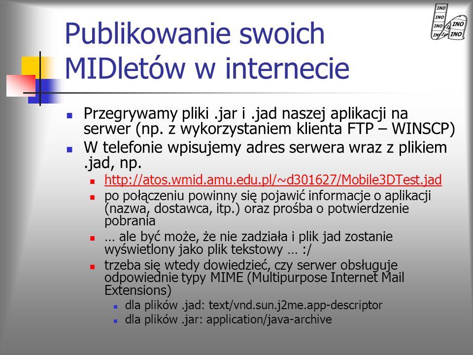 Publikowanie swoich MIDletów w internecie Przegrywamy pliki.jar i.jad naszej aplikacji na serwer (np. z wykorzystaniem klienta FTP – WINSCP) W telefon