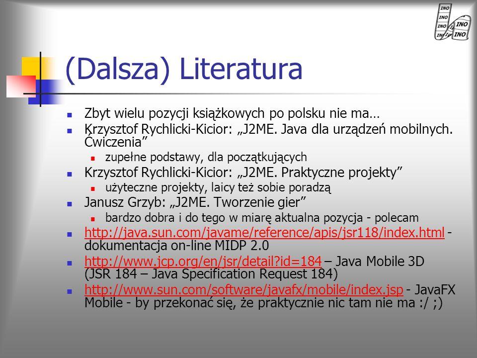 (Dalsza) Literatura Zbyt wielu pozycji książkowych po polsku nie ma… Krzysztof Rychlicki-Kicior: J2ME. Java dla urządzeń mobilnych. Ćwiczenia zupełne