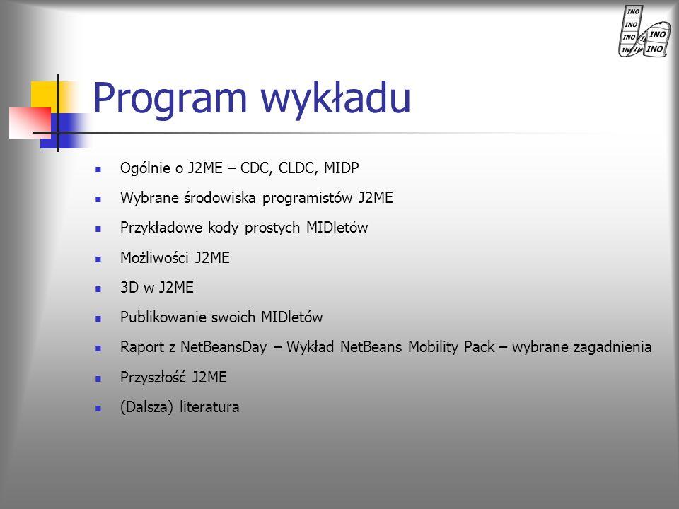 Program wykładu Ogólnie o J2ME – CDC, CLDC, MIDP Wybrane środowiska programistów J2ME Przykładowe kody prostych MIDletów Możliwości J2ME 3D w J2ME Pub