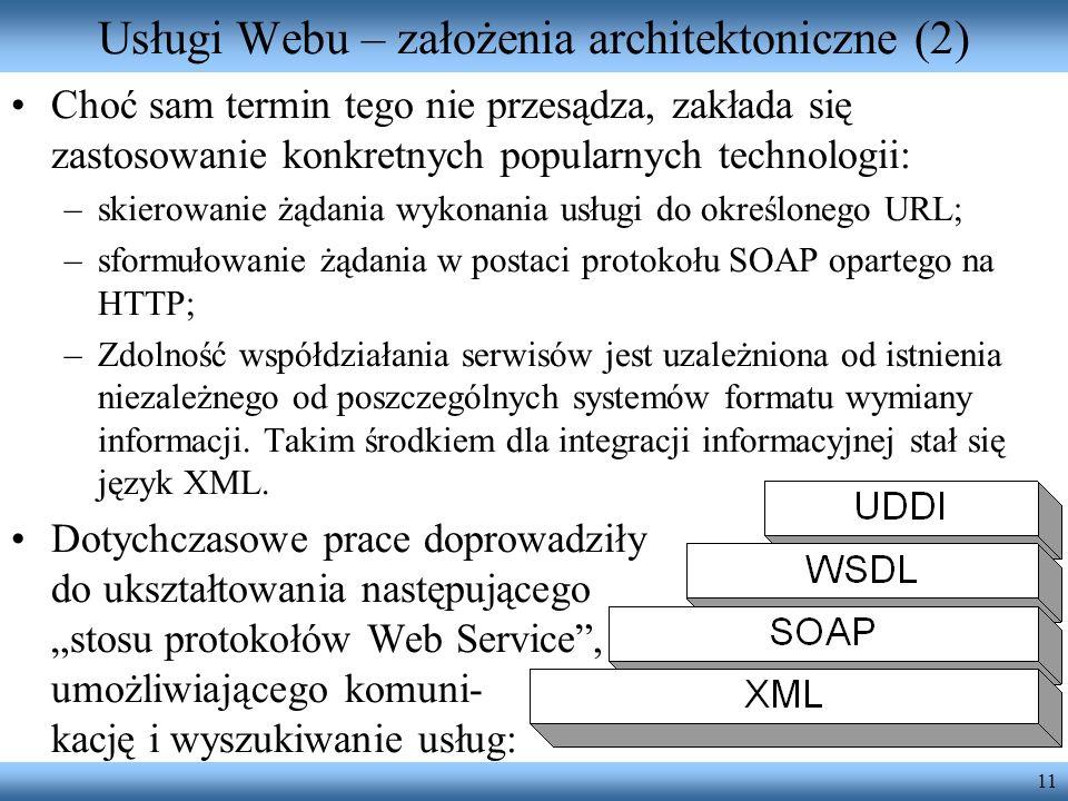 11 Usługi Webu – założenia architektoniczne (2) Choć sam termin tego nie przesądza, zakłada się zastosowanie konkretnych popularnych technologii: –ski