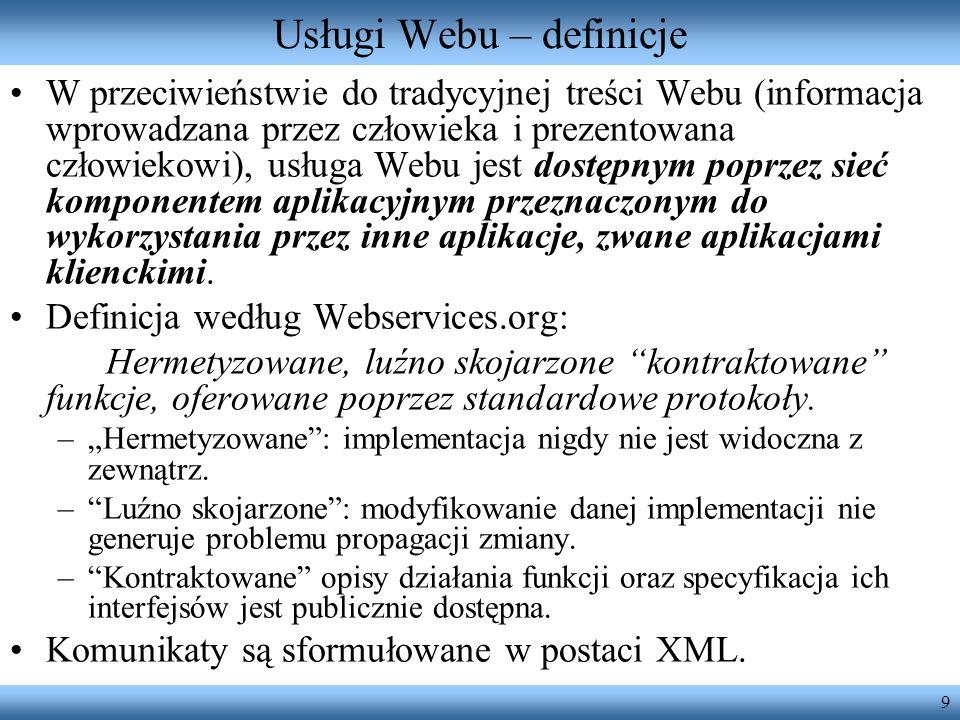 9 Usługi Webu – definicje W przeciwieństwie do tradycyjnej treści Webu (informacja wprowadzana przez człowieka i prezentowana człowiekowi), usługa Web