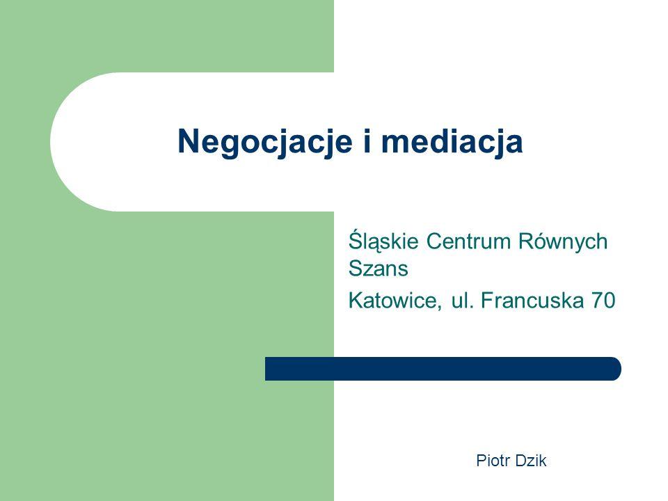 Negocjacje i mediacja Śląskie Centrum Równych Szans Katowice, ul. Francuska 70 Piotr Dzik