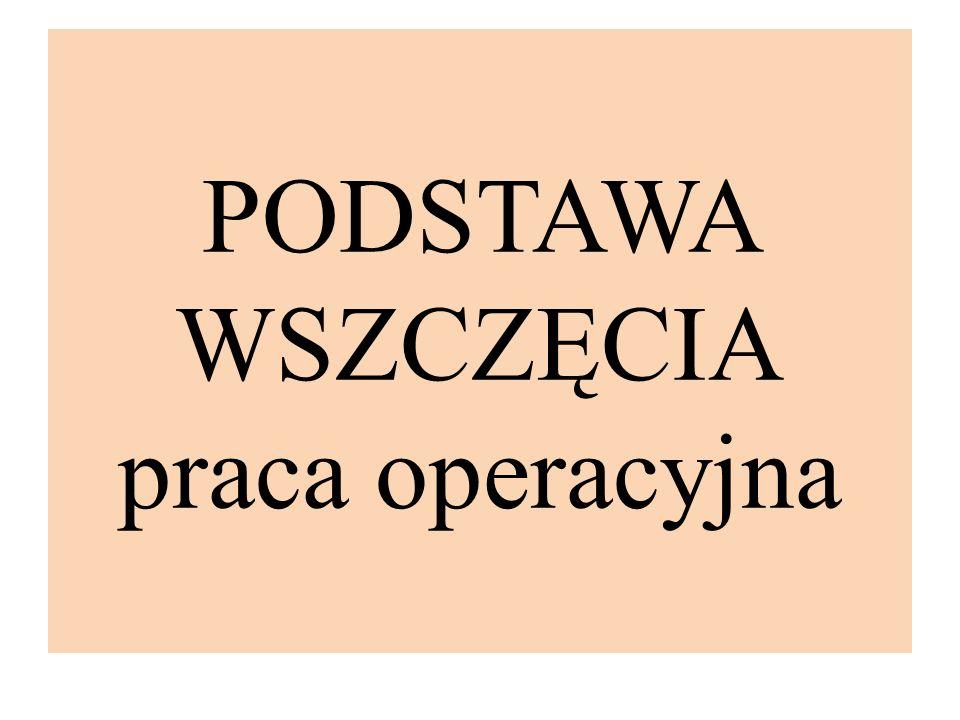 PODSTAWA WSZCZĘCIA praca operacyjna
