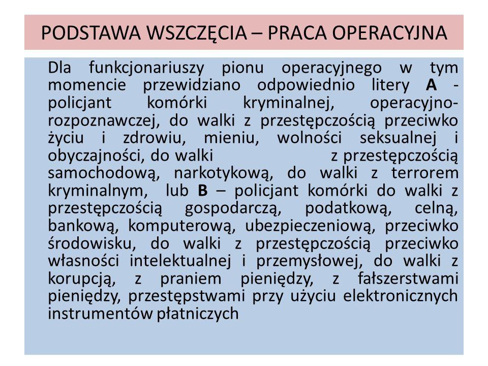 PODSTAWA WSZCZĘCIA – PRACA OPERACYJNA Dla funkcjonariuszy pionu operacyjnego w tym momencie przewidziano odpowiednio litery A - policjant komórki krym