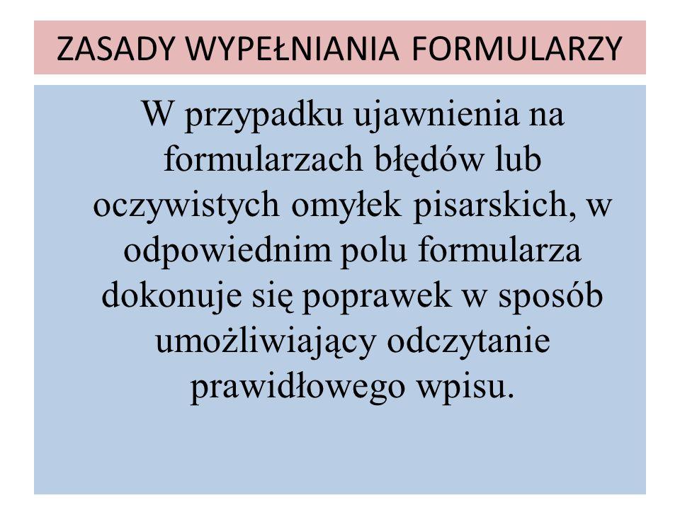 ZASADY WYPEŁNIANIA FORMULARZY W przypadku ujawnienia na formularzach błędów lub oczywistych omyłek pisarskich, w odpowiednim polu formularza dokonuje