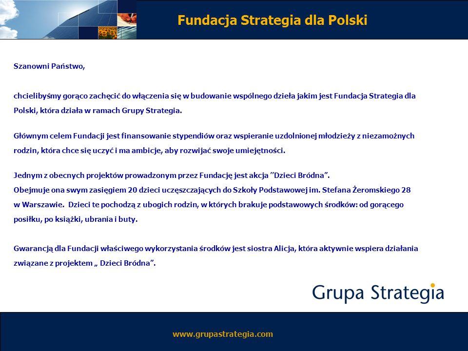 www.grupastrategia.com Fundacja Strategia dla Polski Fundacja Strategia dla Polski jako jeden z projektów przyjęła finansowanie obiadów za rok szkolny 2007/2008 dla Dzieci Bródna.