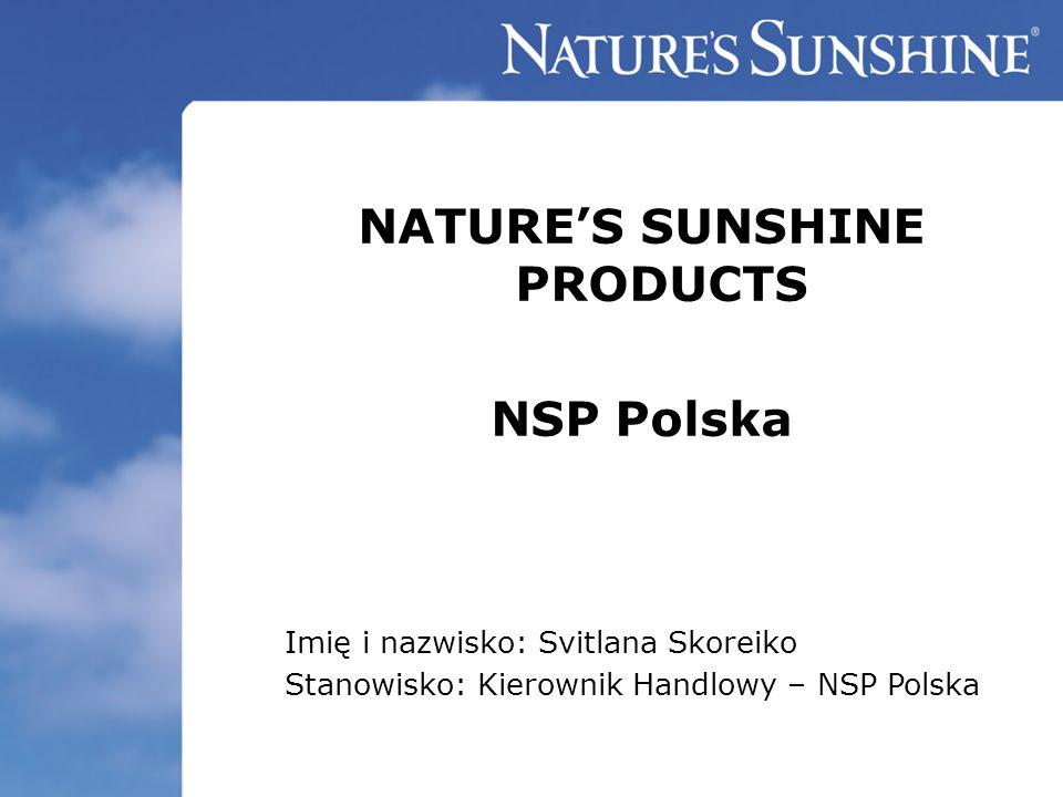 NATURES SUNSHINE PRODUCTS NSP Polska Imię i nazwisko: Svitlana Skoreiko Stanowisko: Kierownik Handlowy – NSP Polska
