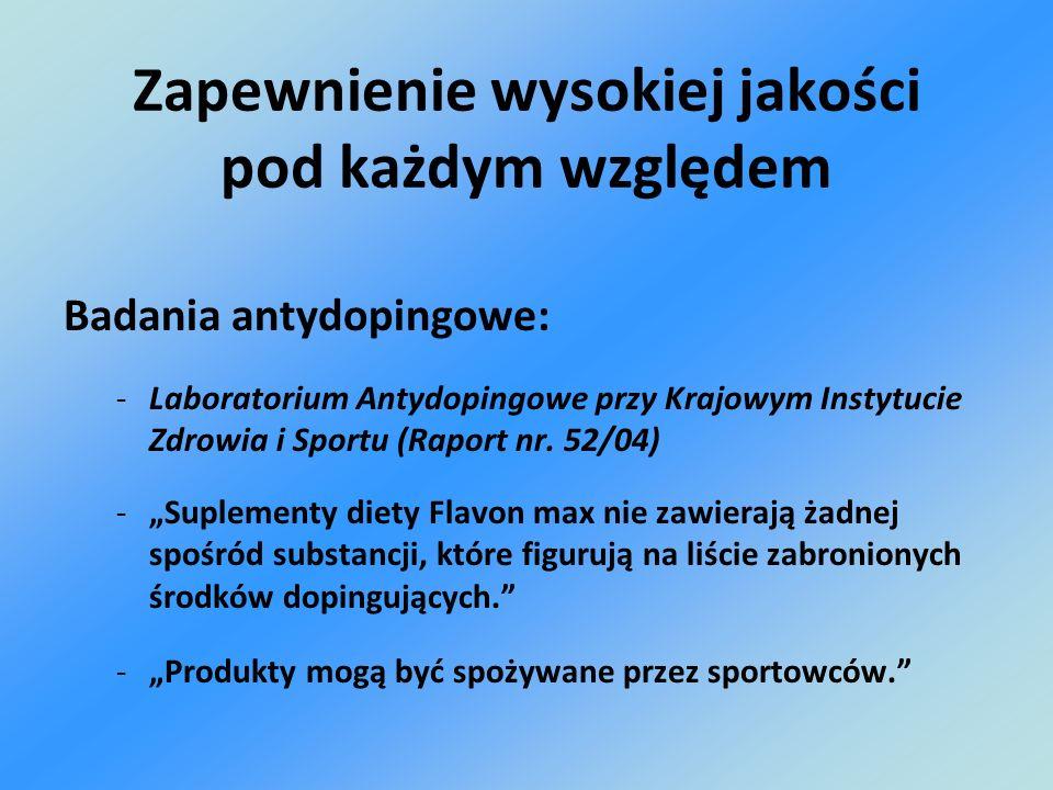 Badania antydopingowe: -Laboratorium Antydopingowe przy Krajowym Instytucie Zdrowia i Sportu (Raport nr. 52/04) -Suplementy diety Flavon max nie zawie
