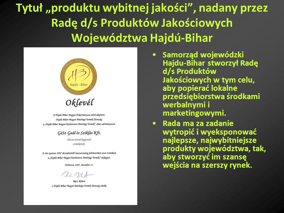 Tytuł produktu wybitnej jakości, nadany przez Radę d/s Produktów Jakościowych Województwa Hajdú-Bihar Samorząd wojewódzki Hajdu-Bihar stworzył Radę d/