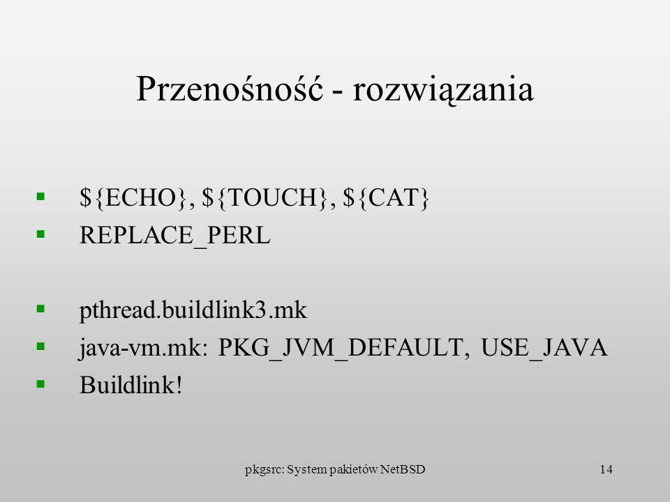 pkgsrc: System pakietów NetBSD14 Przenośność - rozwiązania ${ECHO}, ${TOUCH}, ${CAT} REPLACE_PERL pthread.buildlink3.mk java-vm.mk: PKG_JVM_DEFAULT, U
