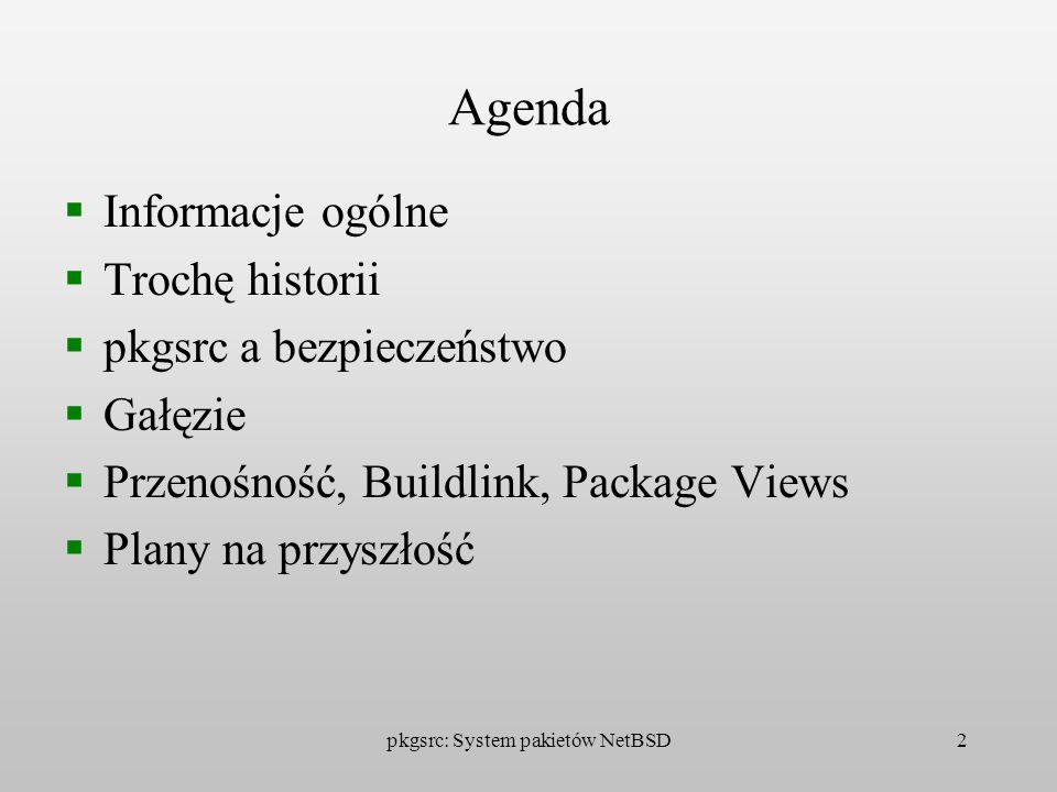 pkgsrc: System pakietów NetBSD2 Agenda Informacje ogólne Trochę historii pkgsrc a bezpieczeństwo Gałęzie Przenośność, Buildlink, Package Views Plany n