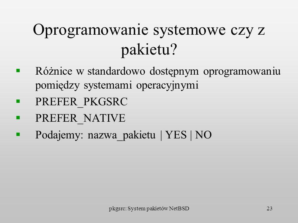 pkgsrc: System pakietów NetBSD23 Oprogramowanie systemowe czy z pakietu? Różnice w standardowo dostępnym oprogramowaniu pomiędzy systemami operacyjnym