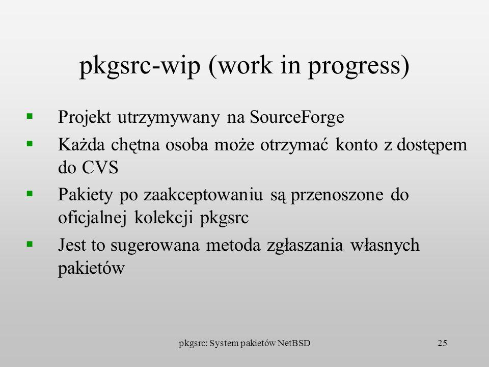 pkgsrc: System pakietów NetBSD25 pkgsrc-wip (work in progress) Projekt utrzymywany na SourceForge Każda chętna osoba może otrzymać konto z dostępem do