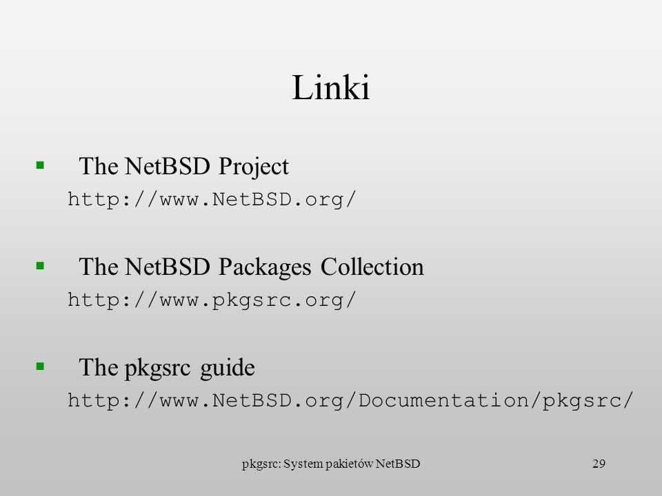 pkgsrc: System pakietów NetBSD29 Linki The NetBSD Project http://www.NetBSD.org/ The NetBSD Packages Collection http://www.pkgsrc.org/ The pkgsrc guid