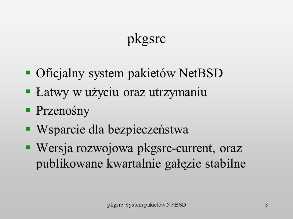 pkgsrc: System pakietów NetBSD3 pkgsrc Oficjalny system pakietów NetBSD Łatwy w użyciu oraz utrzymaniu Przenośny Wsparcie dla bezpieczeństwa Wersja ro