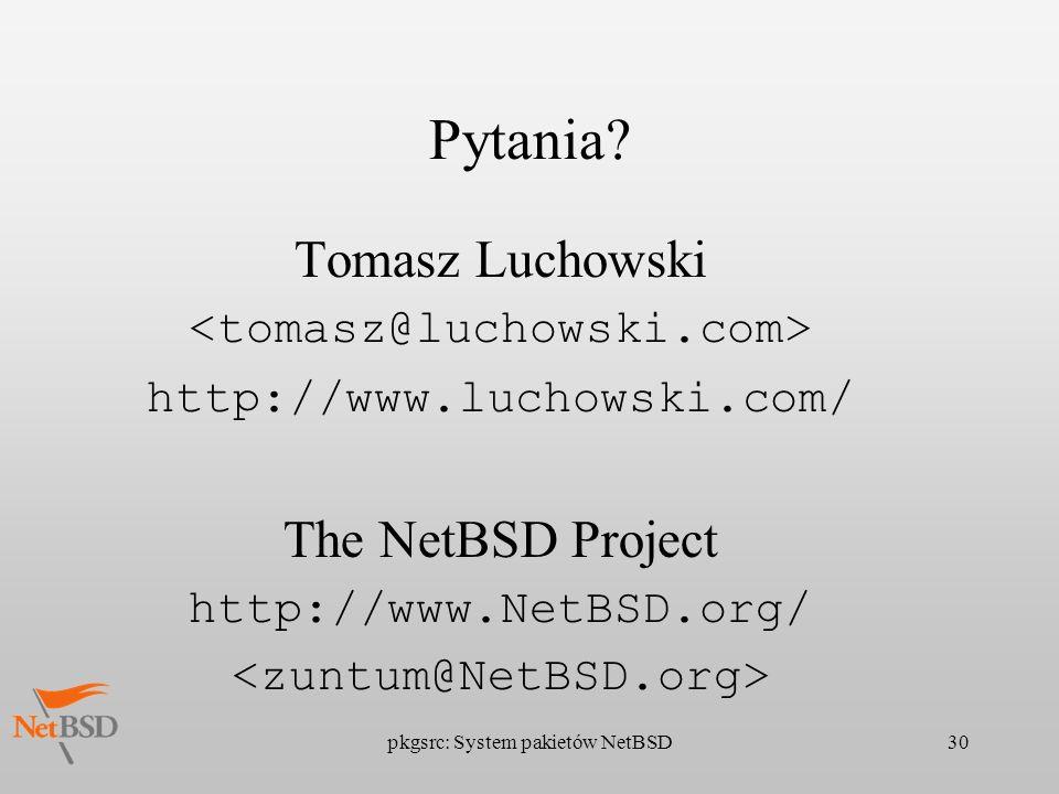 pkgsrc: System pakietów NetBSD30 Pytania? Tomasz Luchowski http://www.luchowski.com/ The NetBSD Project http://www.NetBSD.org/