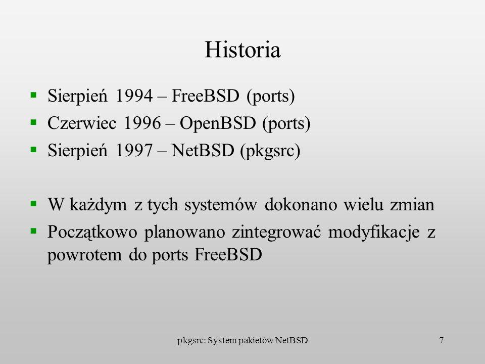 pkgsrc: System pakietów NetBSD18 bootstrap-pkgsrc (4) Używamy komendy bmake zamiast make Należy dodać /usr/pkg/bin do PATH Należy dodać /usr/pkg/man do MANPATH