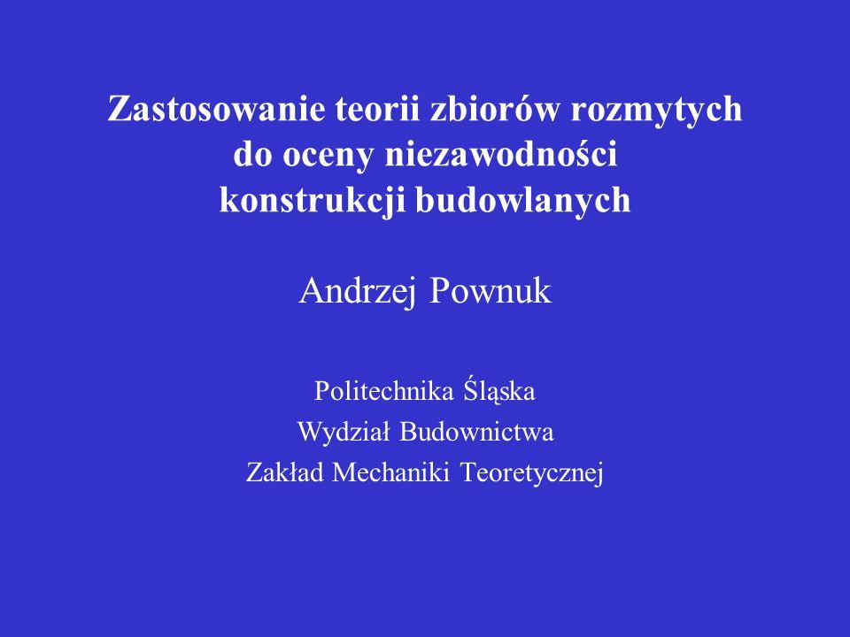 Zastosowanie teorii zbiorów rozmytych do oceny niezawodności konstrukcji budowlanych Andrzej Pownuk Politechnika Śląska Wydział Budownictwa Zakład Mec