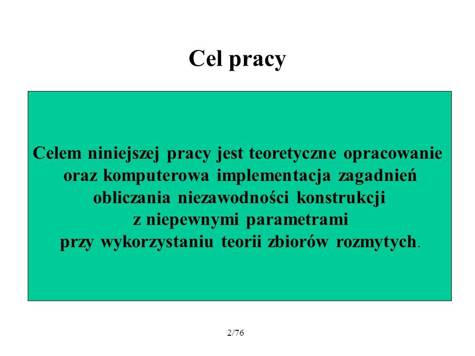 2/76 Cel pracy Celem niniejszej pracy jest teoretyczne opracowanie oraz komputerowa implementacja zagadnień obliczania niezawodności konstrukcji z nie