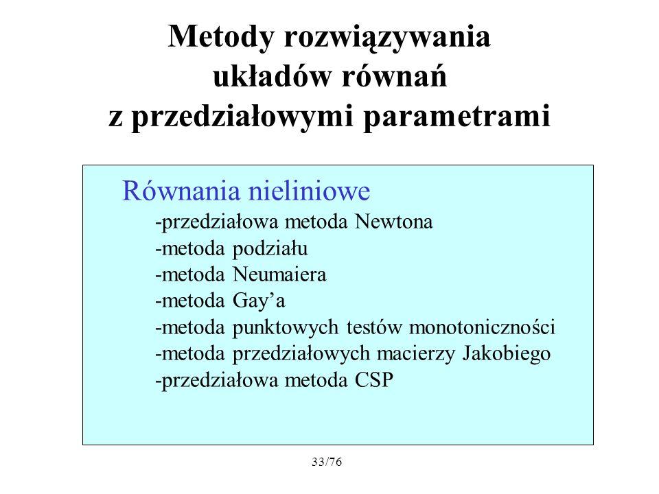 33/76 Równania nieliniowe -przedziałowa metoda Newtona -metoda podziału -metoda Neumaiera -metoda Gaya -metoda punktowych testów monotoniczności -meto