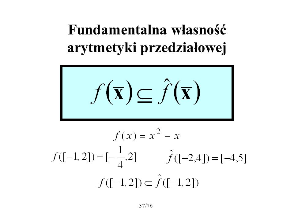 37/76 Fundamentalna własność arytmetyki przedziałowej