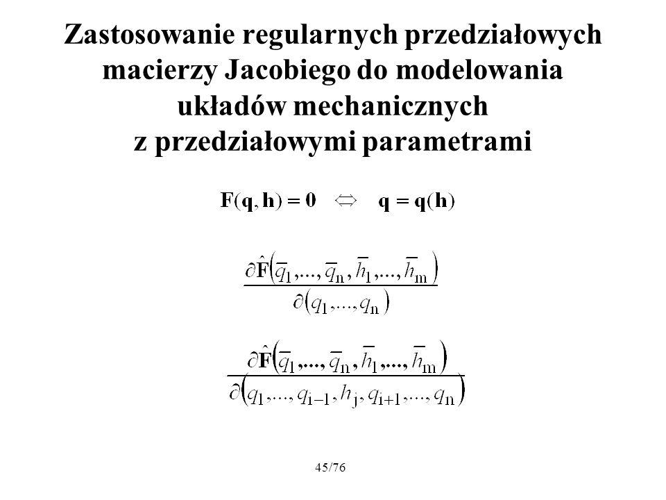 45/76 Zastosowanie regularnych przedziałowych macierzy Jacobiego do modelowania układów mechanicznych z przedziałowymi parametrami
