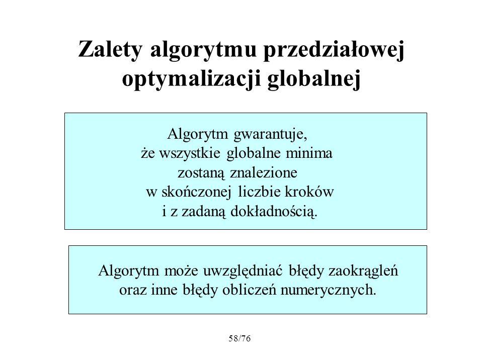 58/76 Zalety algorytmu przedziałowej optymalizacji globalnej Algorytm gwarantuje, że wszystkie globalne minima zostaną znalezione w skończonej liczbie