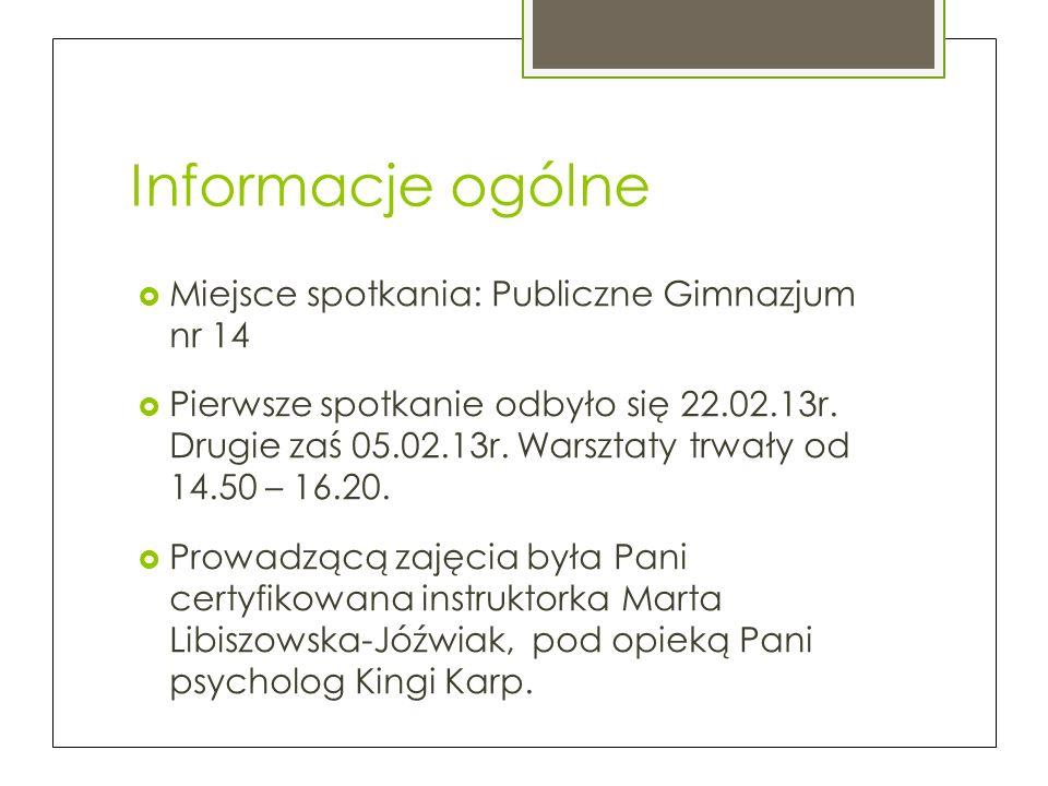 Informacje ogólne Miejsce spotkania: Publiczne Gimnazjum nr 14 Pierwsze spotkanie odbyło się 22.02.13r.