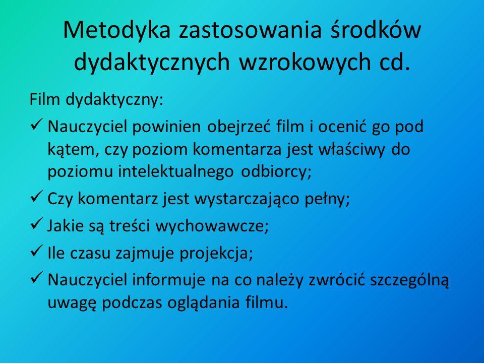 Metodyka zastosowania środków dydaktycznych wzrokowych Oglądane przedmioty powinny znajdować się w zasięgu wzroku uczących się; Czas ekspozycji powini