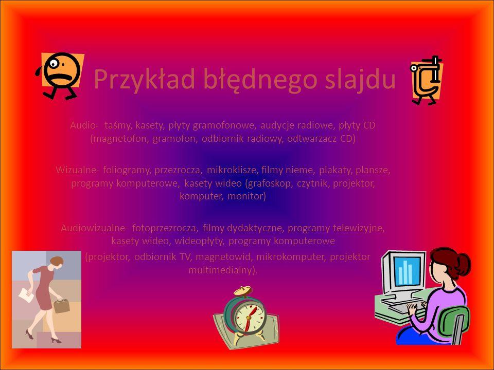 Przykład błędnego slajdu Audio- ta ś my, kasety, p ł yty gramofonowe, audycje radiowe, p ł yty CD (magnetofon, gramofon, odbiornik radiowy, odtwarzacz