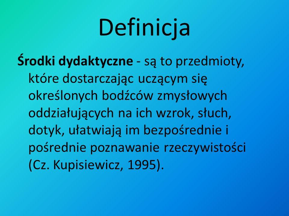Definicja Środki dydaktyczne - są to przedmioty, które dostarczając uczącym się określonych bodźców zmysłowych oddziałujących na ich wzrok, słuch, dotyk, ułatwiają im bezpośrednie i pośrednie poznawanie rzeczywistości (Cz.
