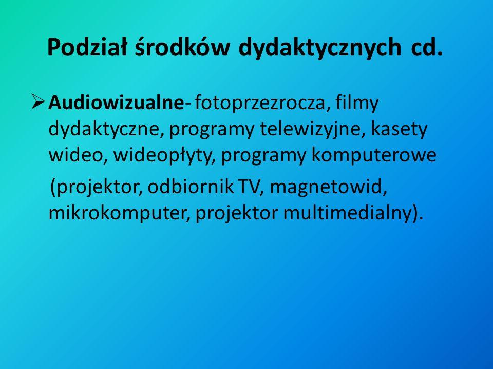 Podział środków dydaktycznych cd.