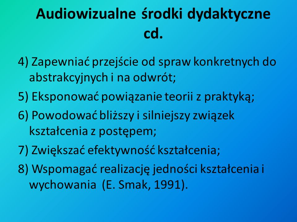 Audiowizualne środki dydaktyczne Środki te, a za ich pośrednictwem materiały dydaktyczne stosowane w procesie dydaktycznym powinny: 1)Potęgować zainte