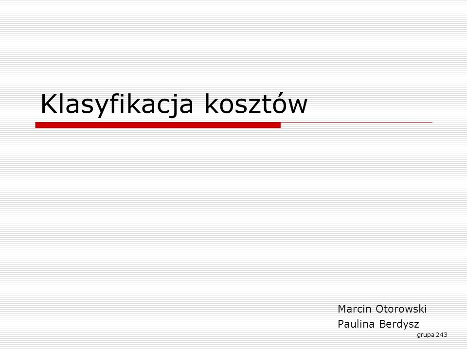 Klasyfikacja kosztów Marcin Otorowski Paulina Berdysz grupa 243
