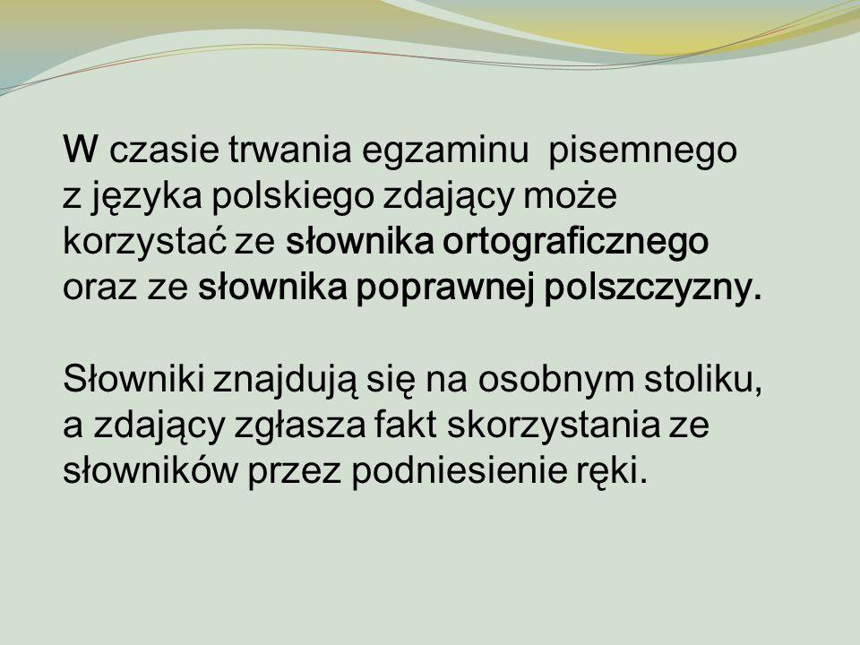 W czasie trwania egzaminu pisemnego z języka polskiego zdający może korzystać ze słownika ortograficznego oraz ze słownika poprawnej polszczyzny. Słow
