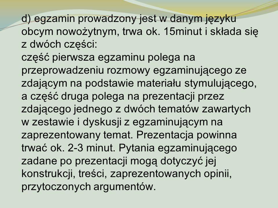 d) egzamin prowadzony jest w danym języku obcym nowożytnym, trwa ok. 15minut i składa się z dwóch części: część pierwsza egzaminu polega na przeprowad