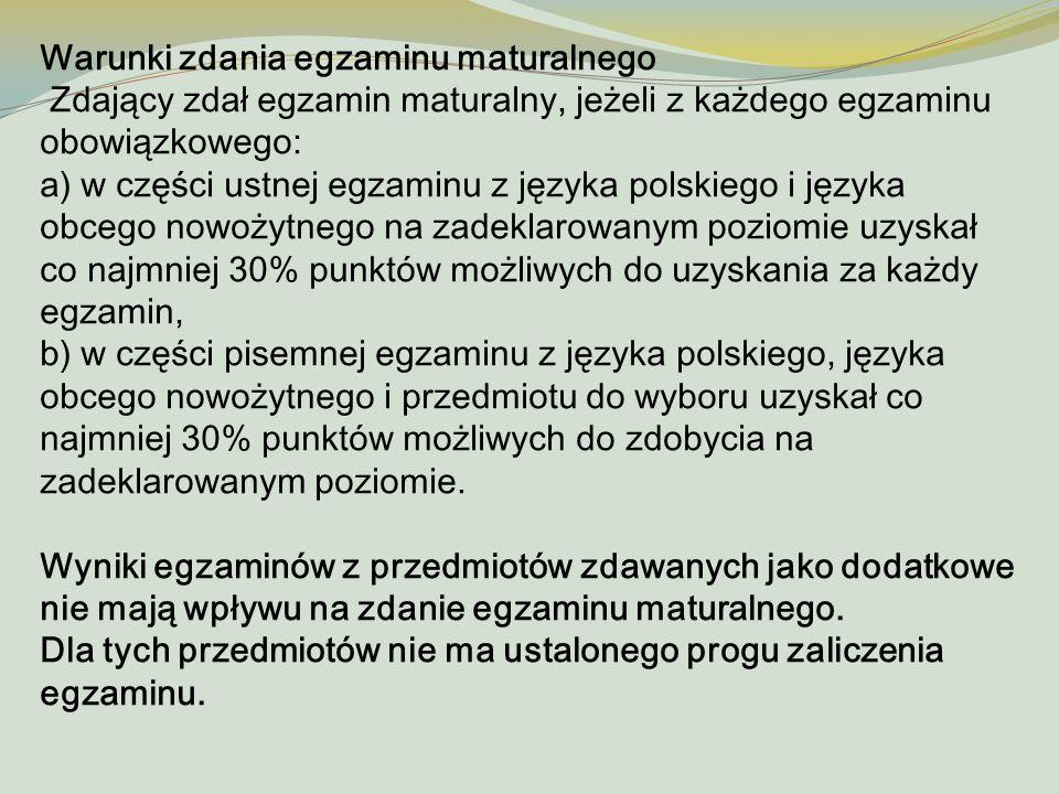 Warunki zdania egzaminu maturalnego Zdający zdał egzamin maturalny, jeżeli z każdego egzaminu obowiązkowego: a) w części ustnej egzaminu z języka pols