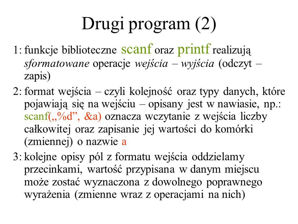 Drugi program (2) 1:funkcje biblioteczne scanf oraz printf realizują sformatowane operacje wejścia – wyjścia (odczyt – zapis) 2:format wejścia – czyli