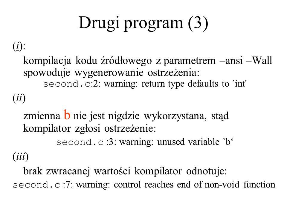 Drugi program (3) (i): kompilacja kodu źródłowego z parametrem –ansi –Wall spowoduje wygenerowanie ostrzeżenia: second.c :2: warning: return type defa
