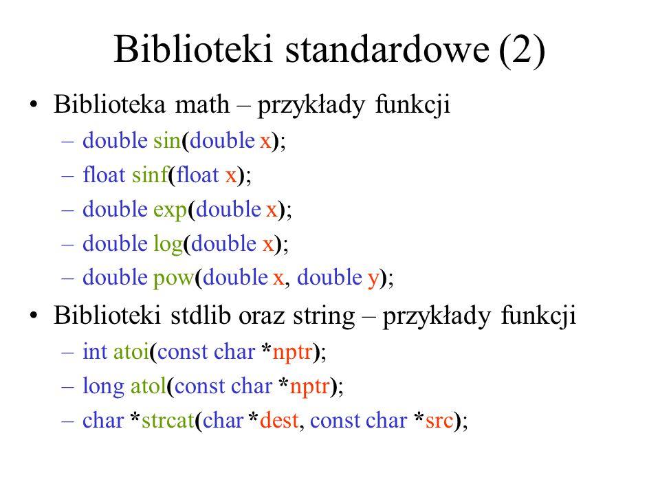Biblioteki standardowe (2) Biblioteka math – przykłady funkcji –double sin(double x); –float sinf(float x); –double exp(double x); –double log(double